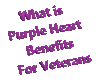 What is Purple Heart Benefits For Veterans