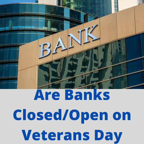Are Banks Closed / Open on Veterans Day