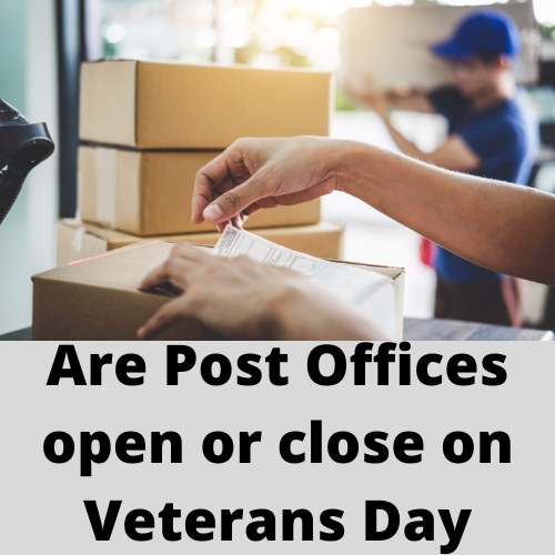 Are Post Offices open or close on Veterans Day